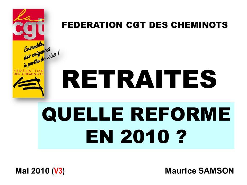 QUELLE REFORME EN 2010 ? RETRAITES Mai 2010 (V3) Maurice SAMSON FEDERATION CGT DES CHEMINOTS