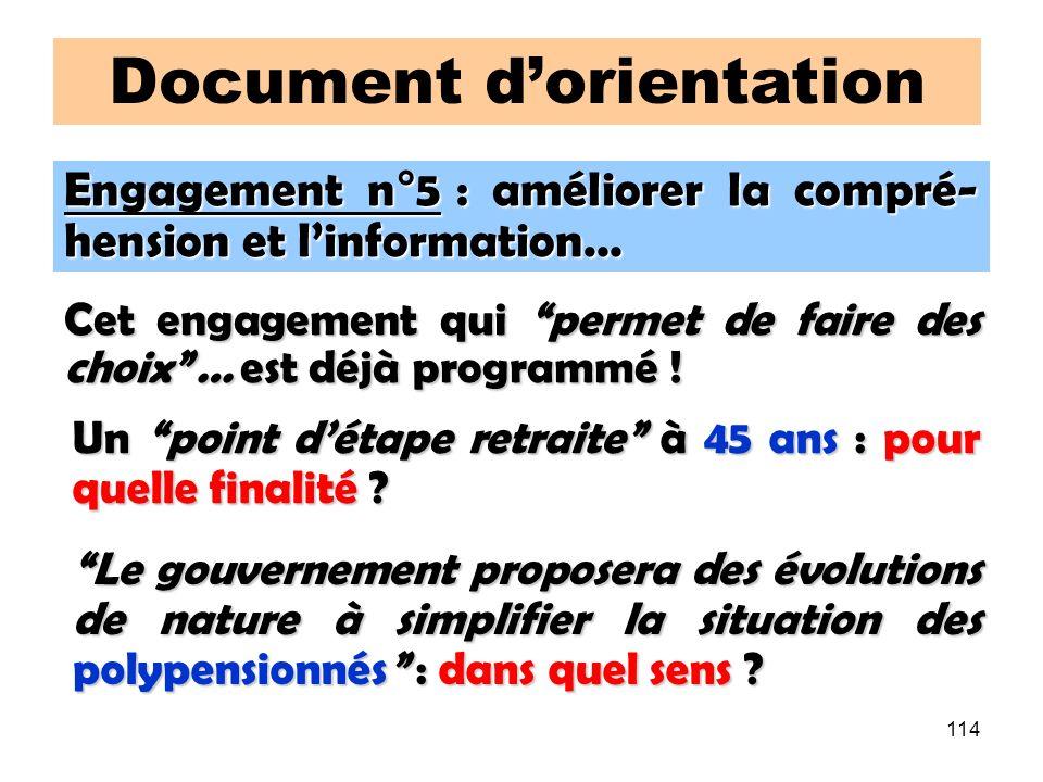 114 Document dorientation Engagement n°5 : améliorer la compré- hension et linformation… Cet engagement qui permet de faire des choix … est déjà programmé .