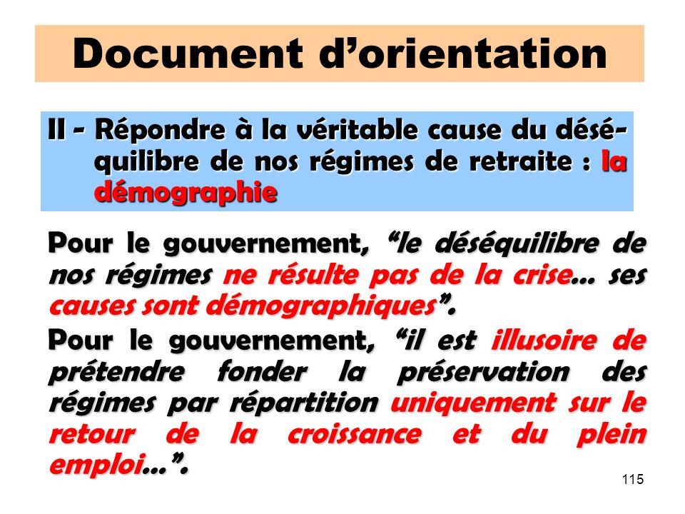 115 Document dorientation Pour le gouvernement, le déséquilibre de nos régimes ne résulte pas de la crise… ses causes sont démographiques.