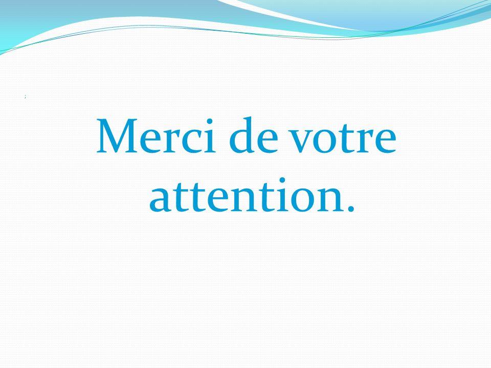 ; Merci de votre attention.