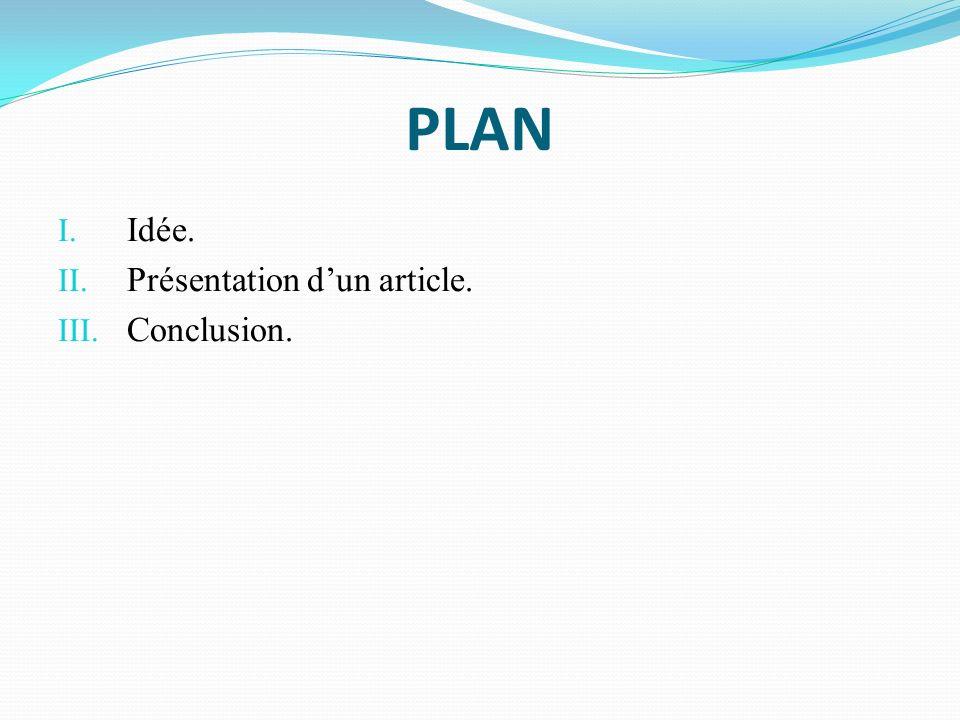 PLAN I. Idée. II. Présentation dun article. III. Conclusion.