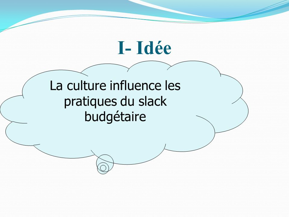 I- Idée La culture influence les pratiques du slack budgétaire