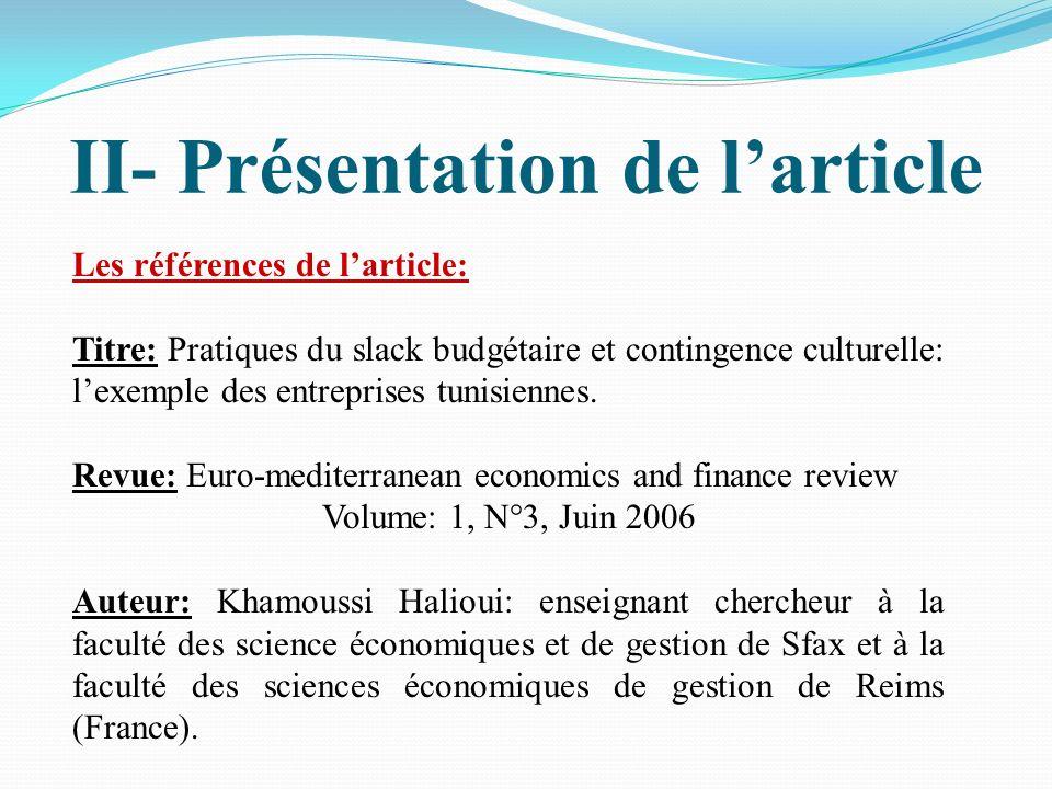 II- Présentation de larticle Les références de larticle: Titre: Pratiques du slack budgétaire et contingence culturelle: lexemple des entreprises tuni