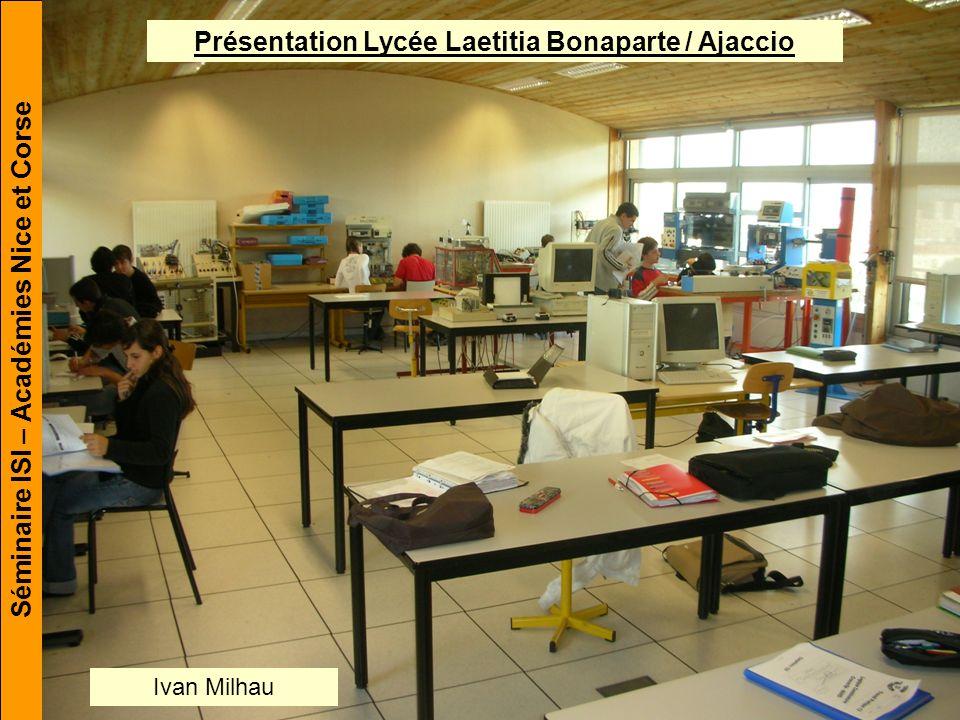 Séminaire ISI – Académies Nice et Corse Présentation Lycée Laetitia Bonaparte / Ajaccio Ivan Milhau