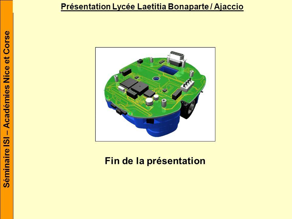 Séminaire ISI – Académies Nice et Corse Présentation Lycée Laetitia Bonaparte / Ajaccio Fin de la présentation