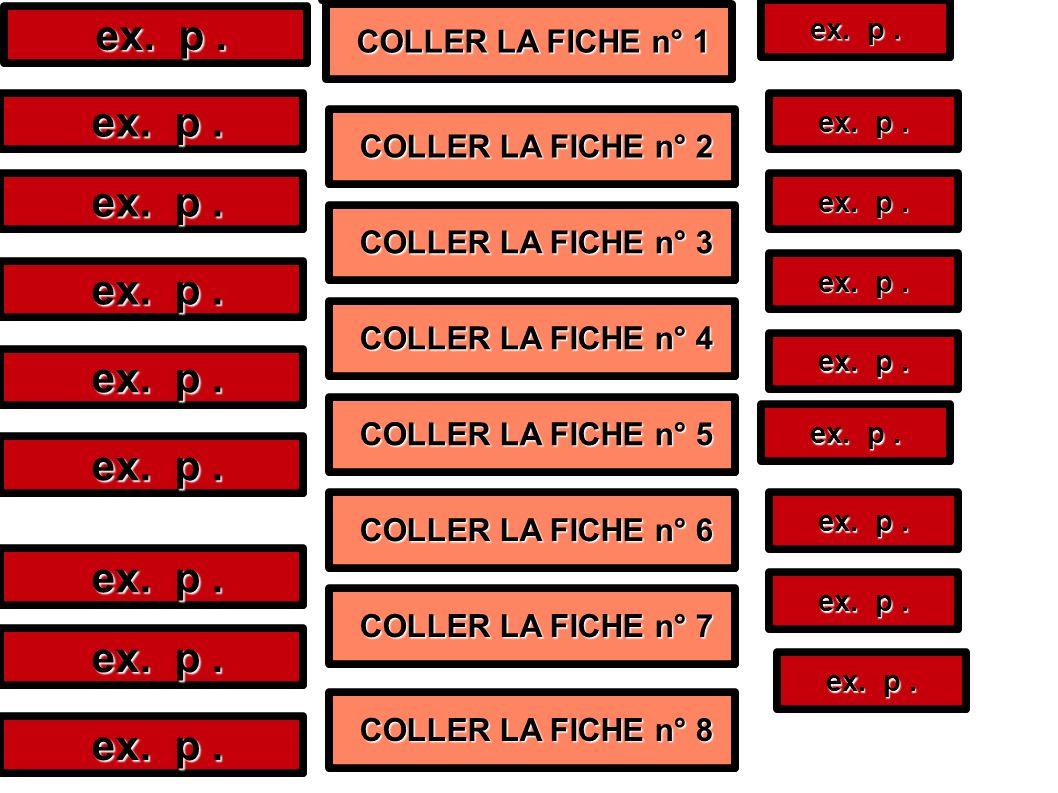 ex. p. ex. p. ex. p. COLLER LA FICHE n° 1 COLLER LA FICHE n° 1 ex. p. ex. p. ex. p. COLLER LA FICHE n° 2 COLLER LA FICHE n° 2 COLLER LA FICHE n° 3 COL