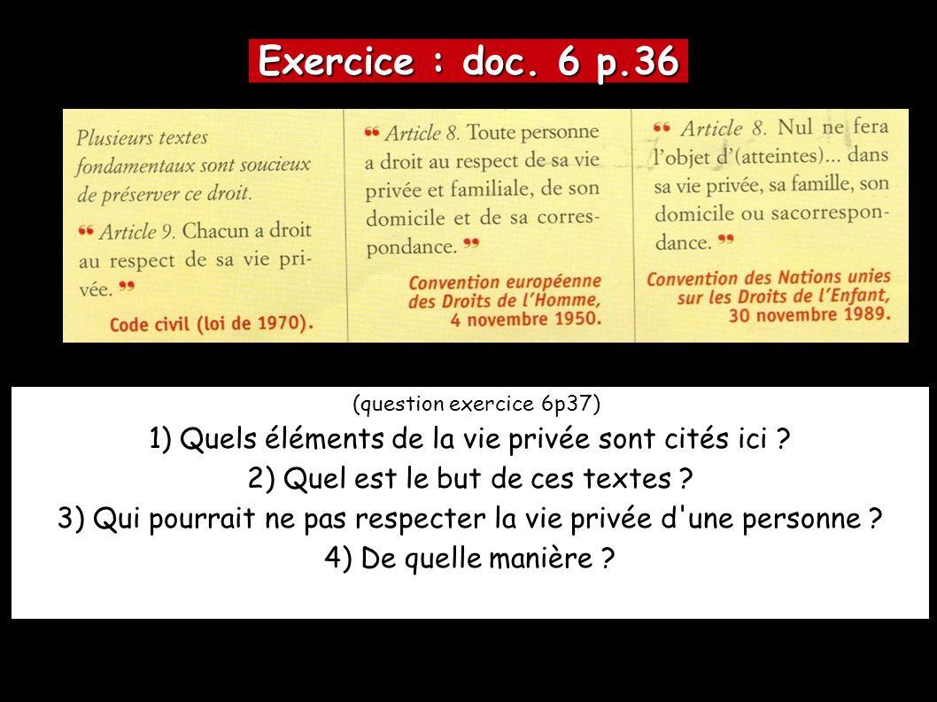 Exercice : doc. 6 p.36 (question exercice 6p37) 1) Quels éléments de la vie privée sont cités ici ? 2) Quel est le but de ces textes ? 3) Qui pourrait