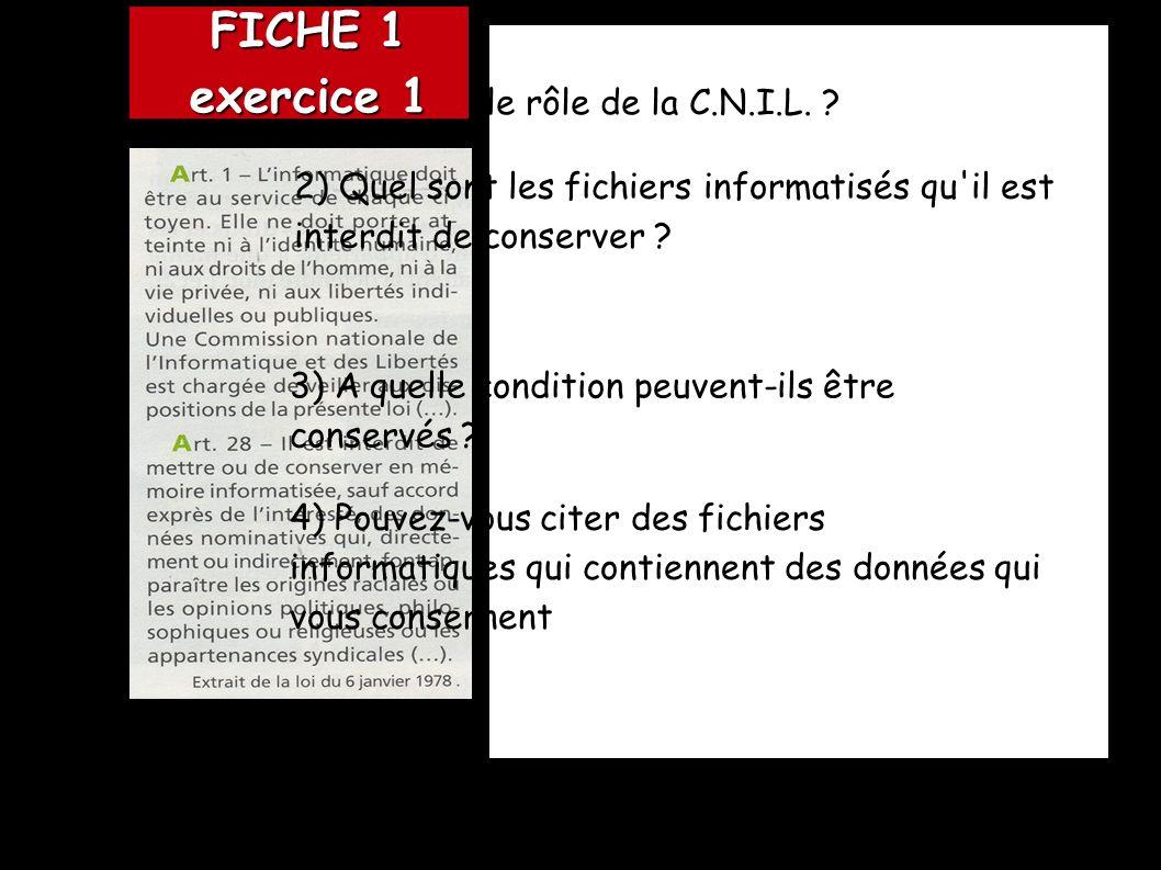 1) Quel est le rôle de la C.N.I.L. ? 2) Quel sont les fichiers informatisés qu'il est interdit de conserver ? 3) A quelle condition peuvent-ils être c