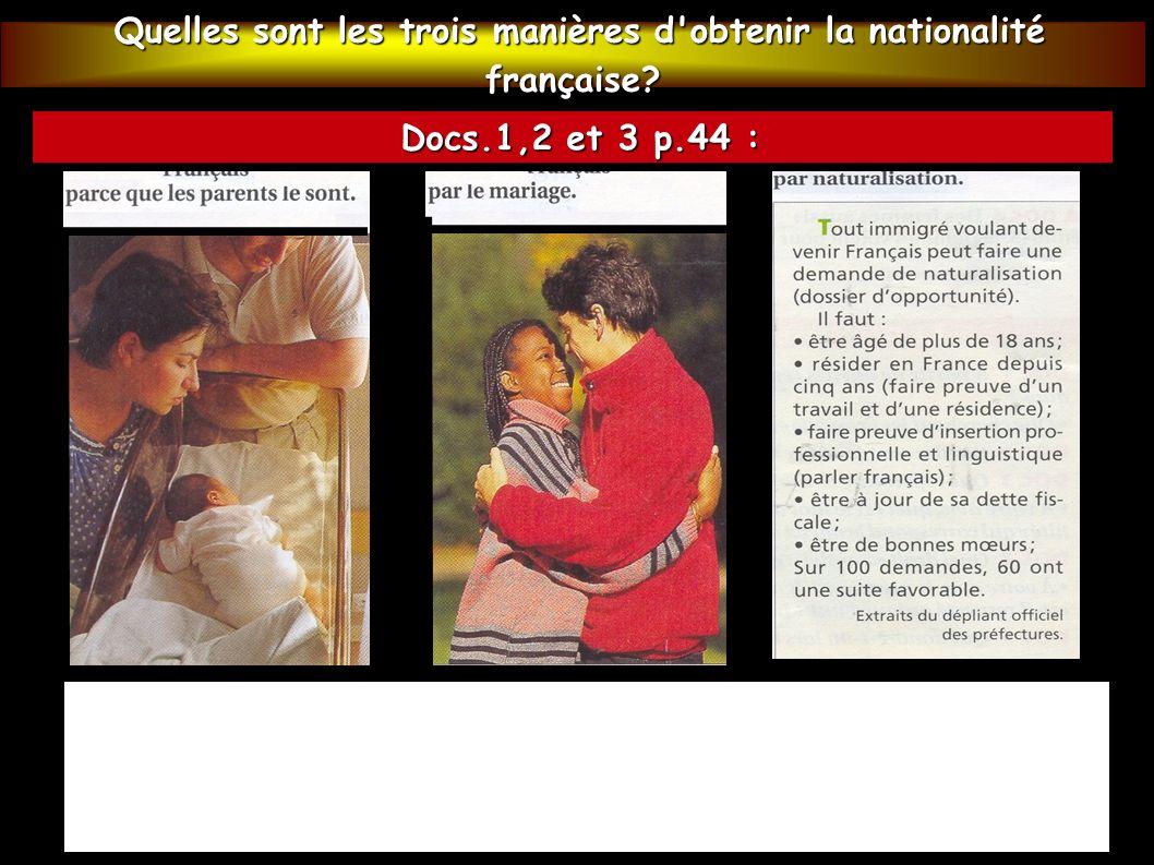 Quelles sont les trois manières d'obtenir la nationalité française? Quelles sont les trois manières d'obtenir la nationalité française? Docs.1,2 et 3