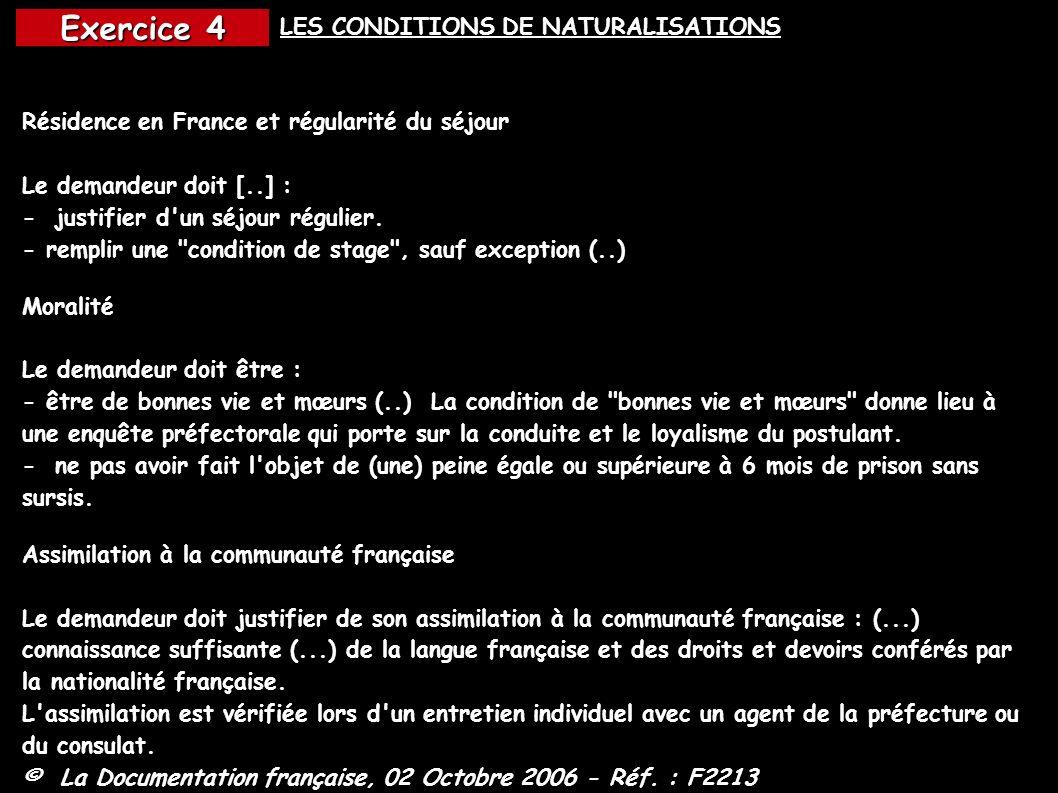 LES CONDITIONS DE NATURALISATIONS Résidence en France et régularité du séjour Le demandeur doit [..] : - justifier d'un séjour régulier. - remplir une