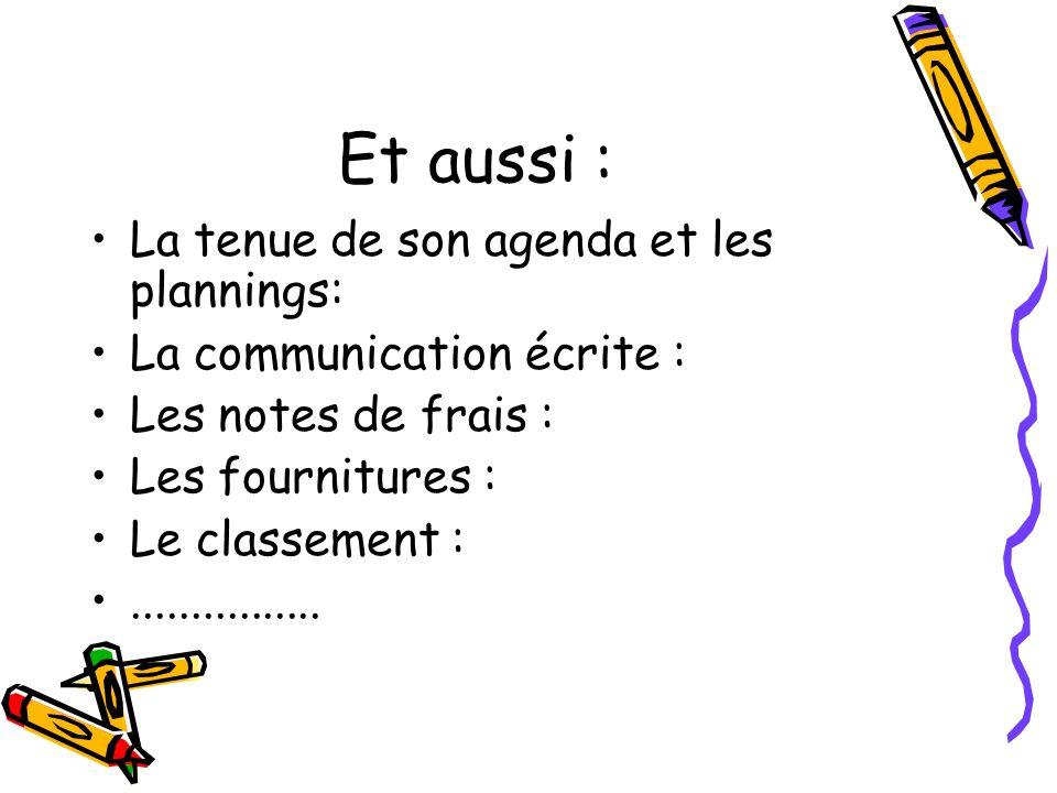 Et aussi : La tenue de son agenda et les plannings: La communication écrite : Les notes de frais : Les fournitures : Le classement :................