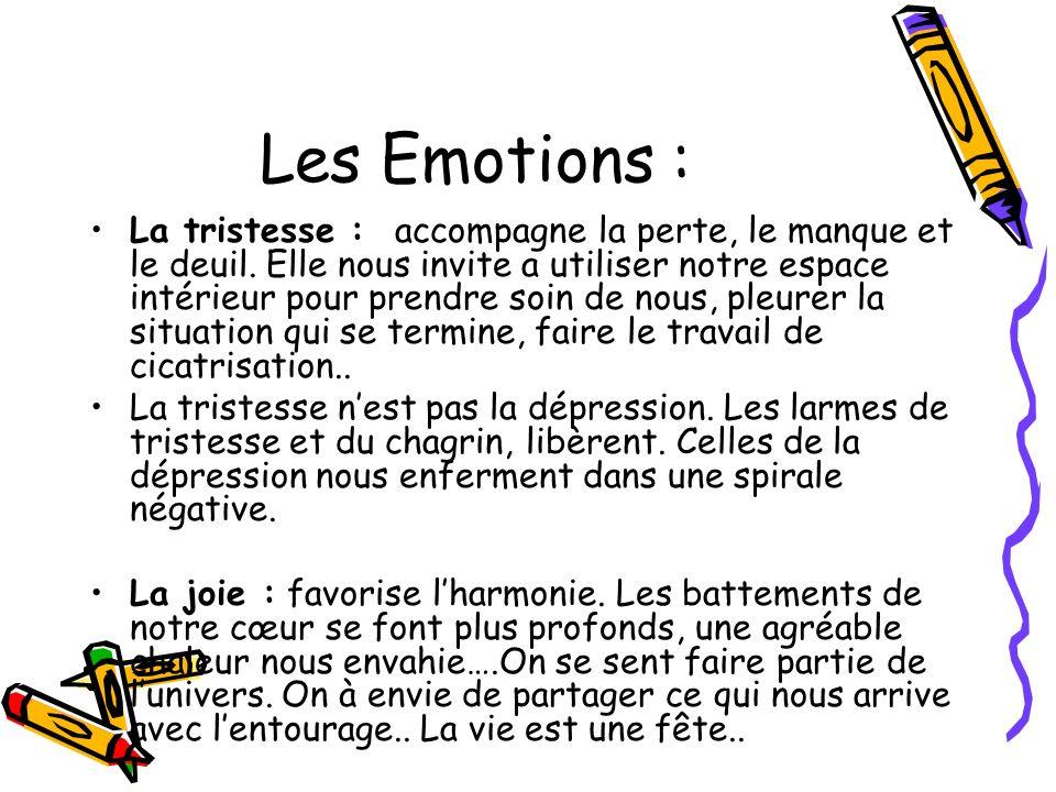 Les Emotions : La tristesse : accompagne la perte, le manque et le deuil. Elle nous invite a utiliser notre espace intérieur pour prendre soin de nous