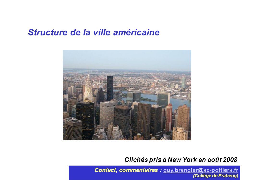 Clichés pris à New York en août 2008 Contact, commentaires : guy.brangier@ac-poitiers.frguy.brangier@ac-poitiers.fr (Collège de Prahecq) Structure de la ville américaine