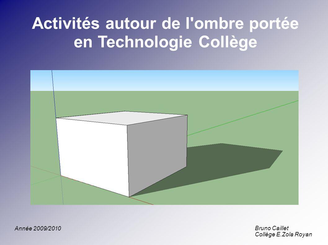 Activités autour de l'ombre portée en Technologie Collège Bruno Caillet Collège E.Zola Royan Année 2009/2010