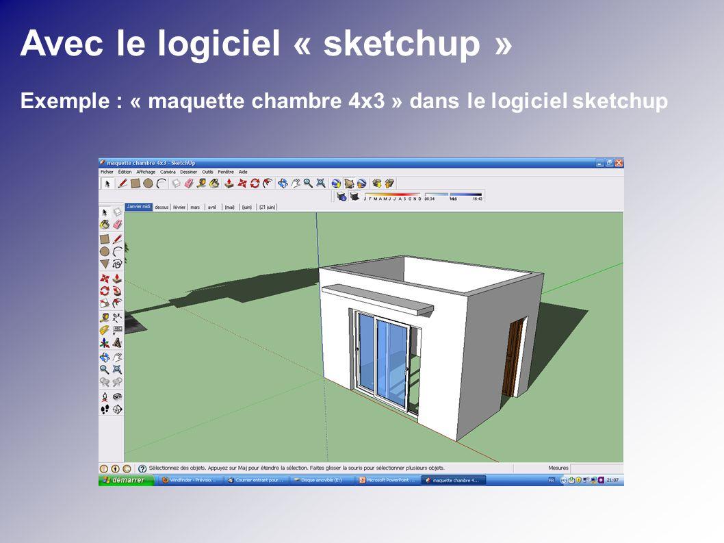 Avec le logiciel « sketchup » Exemple : « maquette chambre 4x3 » dans le logiciel sketchup