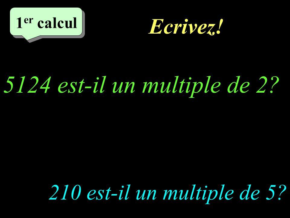 Ecrivez.–1–1 1 er calcul 1 er calcul 1 er calcul 5124 est-il un multiple de 2.