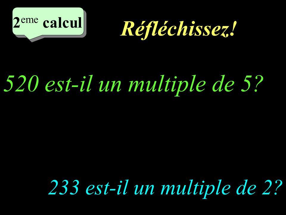 Réfléchissez.2 eme calcul 2 eme calcul 2 eme calcul 2 eme calcul 233 est-il un multiple de 2.