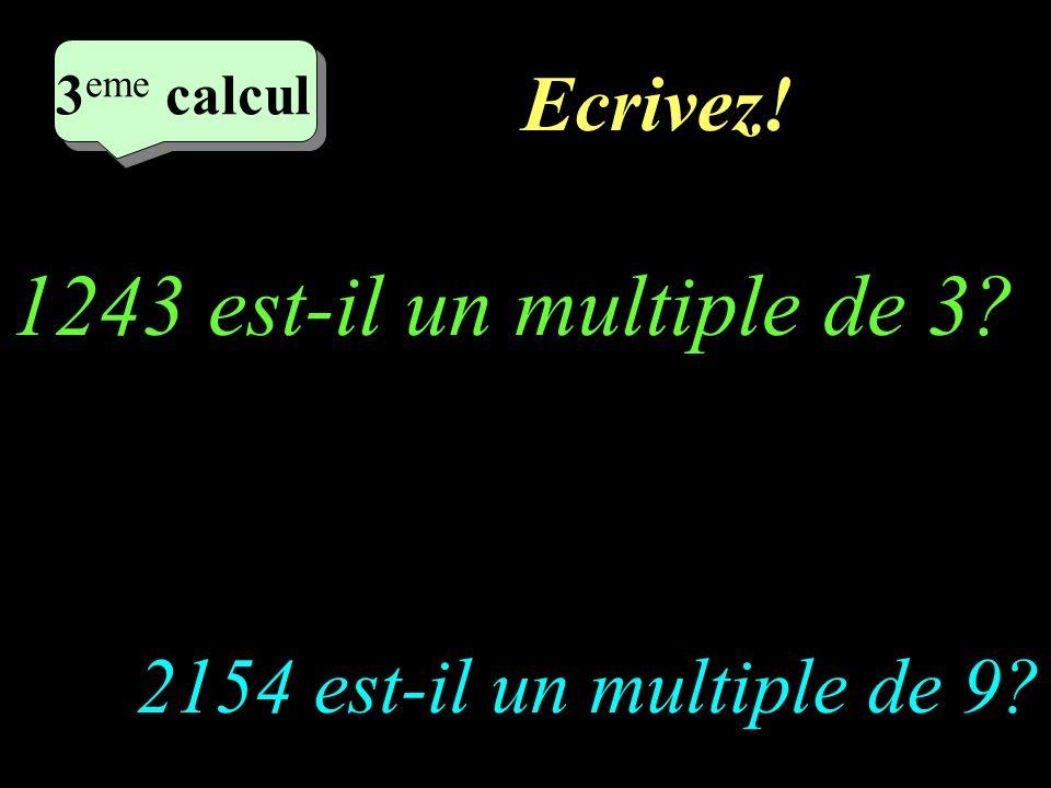 Ecrivez.2 eme calcul 3 eme calcul 3 eme calcul 3 eme calcul 2154 est-il un multiple de 9.