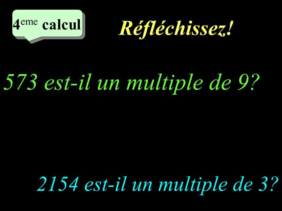 Réfléchissez.4 eme calcul 4 eme calcul 4 eme calcul 2154 est-il un multiple de 3.
