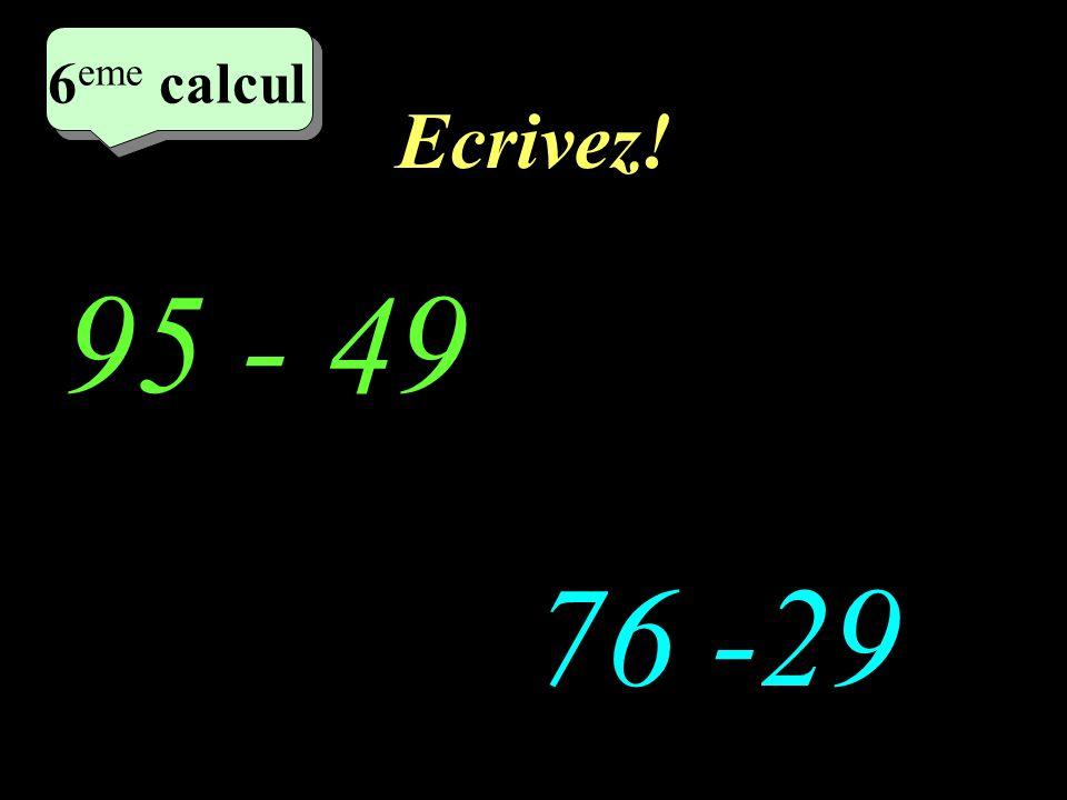 Réfléchissez! –1–1 95 - 49 http://welcome.to/masdestraverses 76 - 29 5 eme calcul 5 eme calcul 6 eme calcul