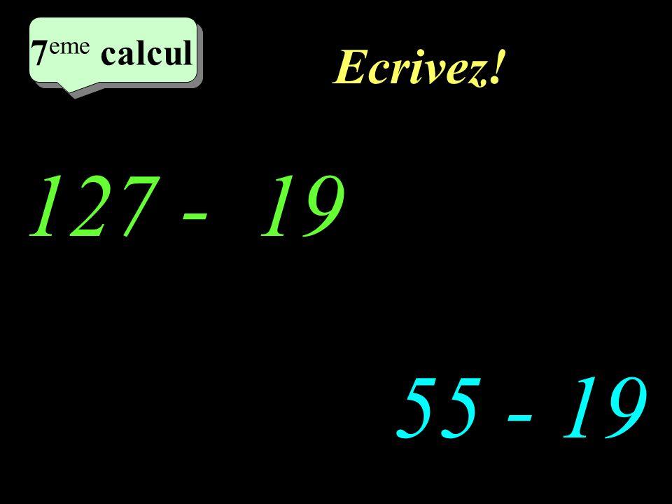Réfléchissez! 2 eme calcul 127 - 19 55 -19 2 eme calcul 2 eme calcul 7 eme calcul