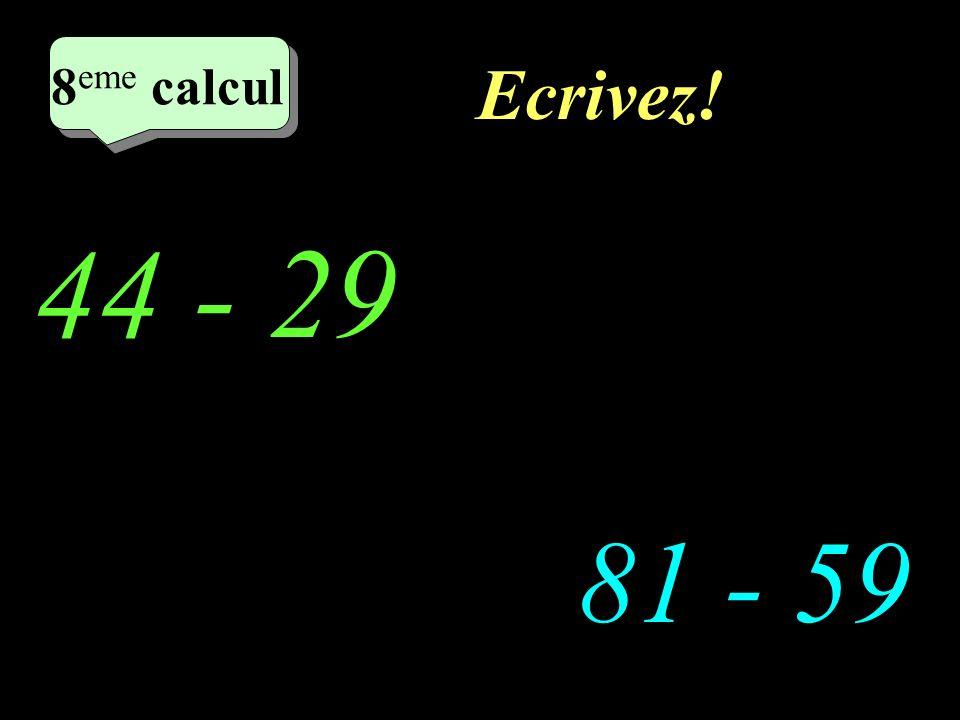 Réfléchissez! 44 - 29 81 - 59 2 eme calcul 3 eme calcul 3 eme calcul 8 eme calcul