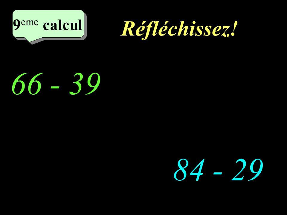 Ecrivez! 44 - 29 81 - 59 2 eme calcul 3 eme calcul 3 eme calcul 8 eme calcul