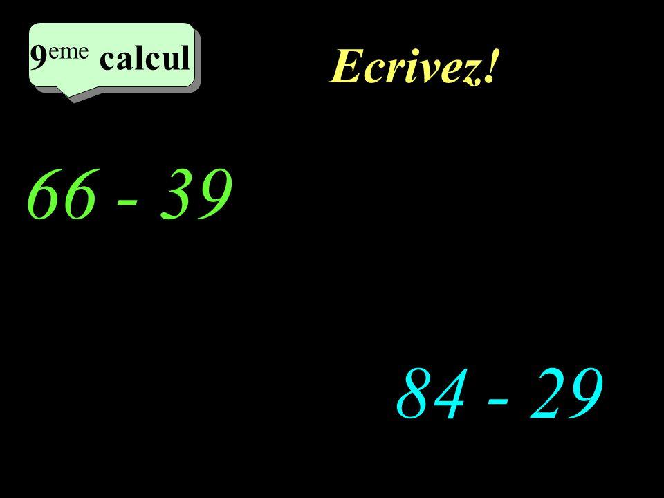 Réfléchissez! 66 - 39 84 - 29 4 eme calcul 4 eme calcul 9 eme calcul