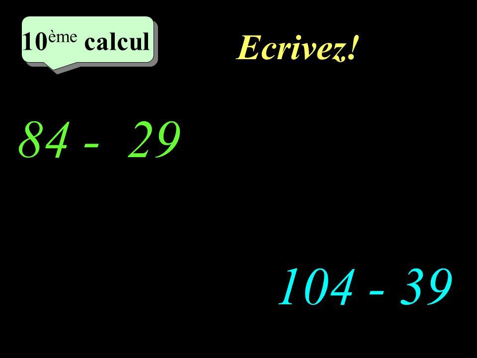 Réfléchissez! 84 - 29 104 - 39 5 eme calcul 5 eme calcul 10 ème calcul