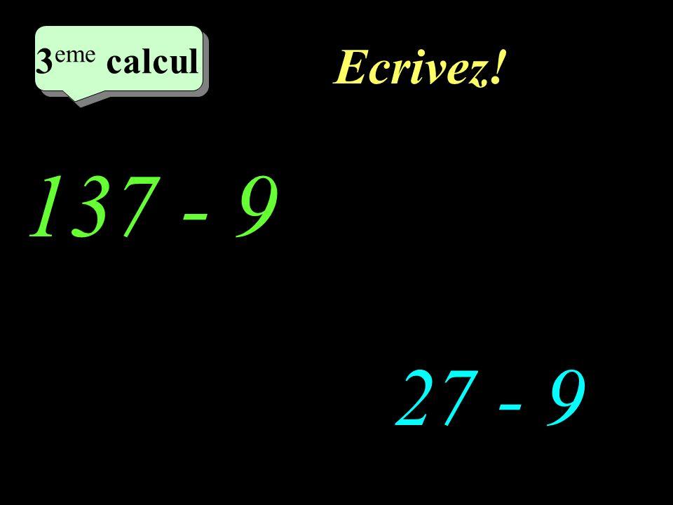 Réfléchissez! 137 - 9 27 - 9 2 eme calcul 3 eme calcul 3 eme calcul 3 eme calcul