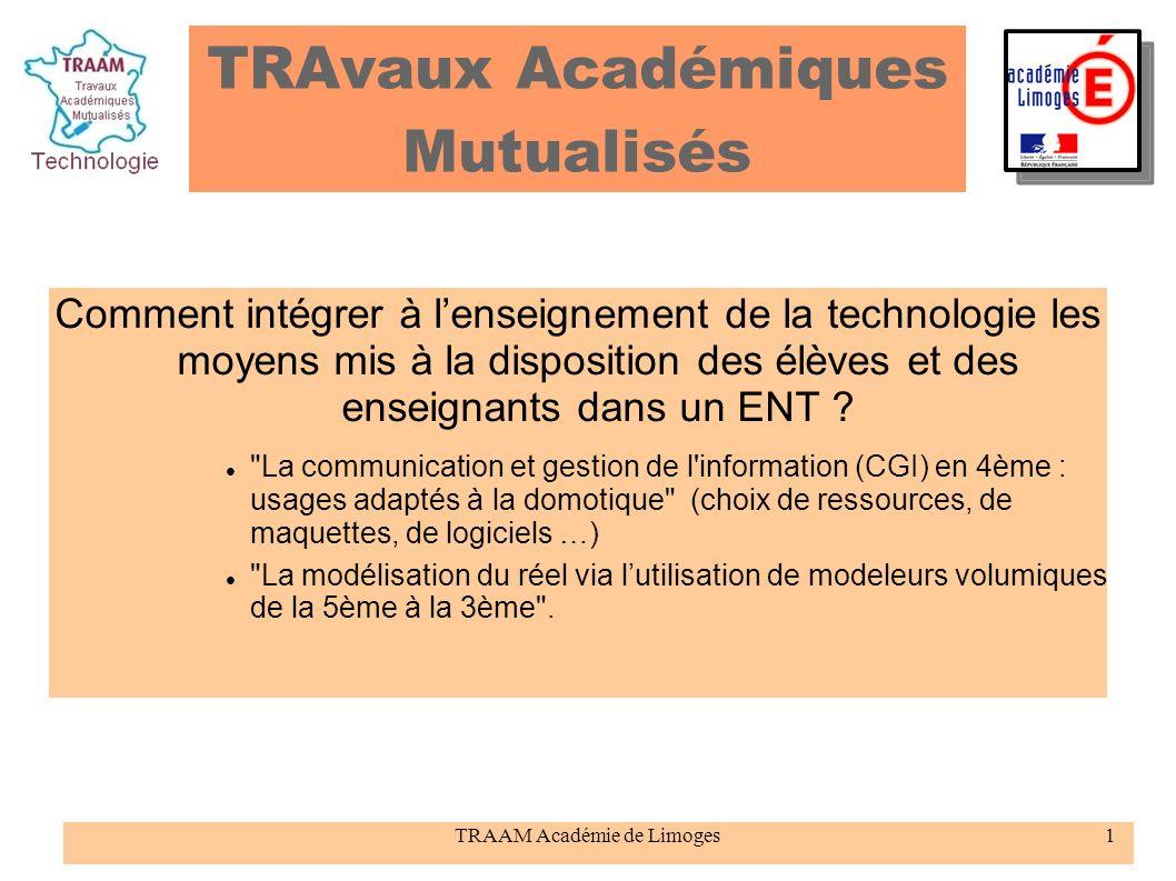 TRAAM Académie de Limoges1 TRAvaux Académiques Mutualisés Comment intégrer à lenseignement de la technologie les moyens mis à la disposition des élève