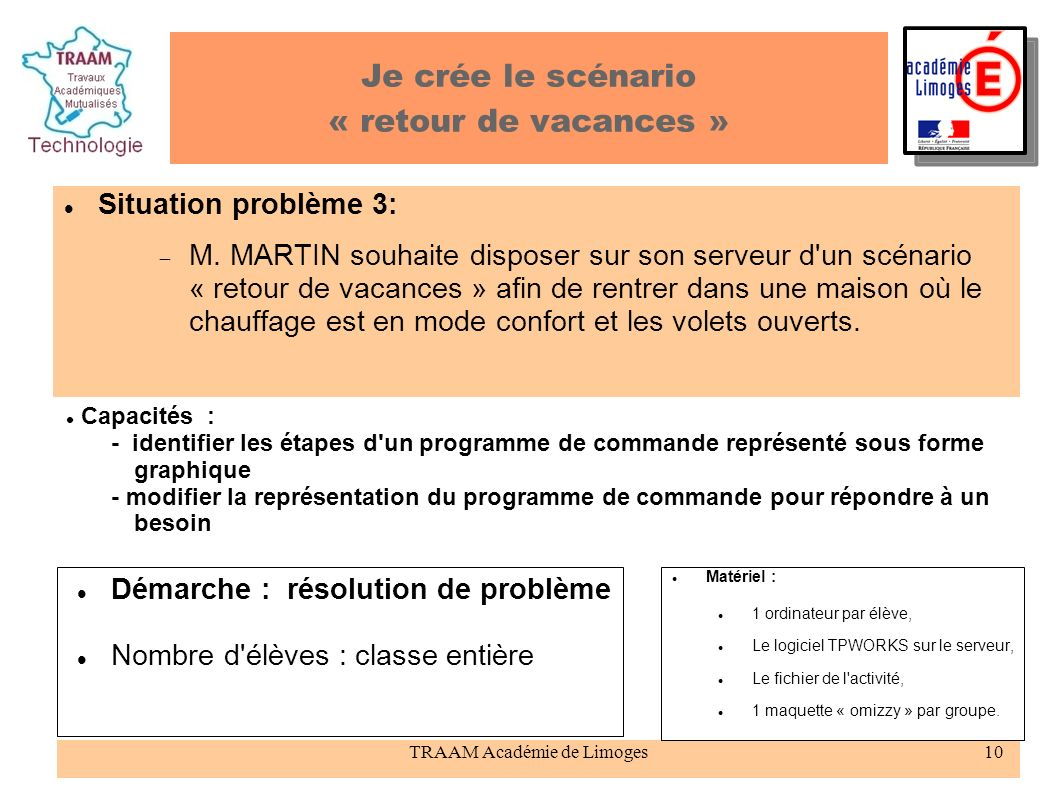 TRAAM Académie de Limoges10 Je crée le scénario « retour de vacances » Situation problème 3: M. MARTIN souhaite disposer sur son serveur d'un scénario