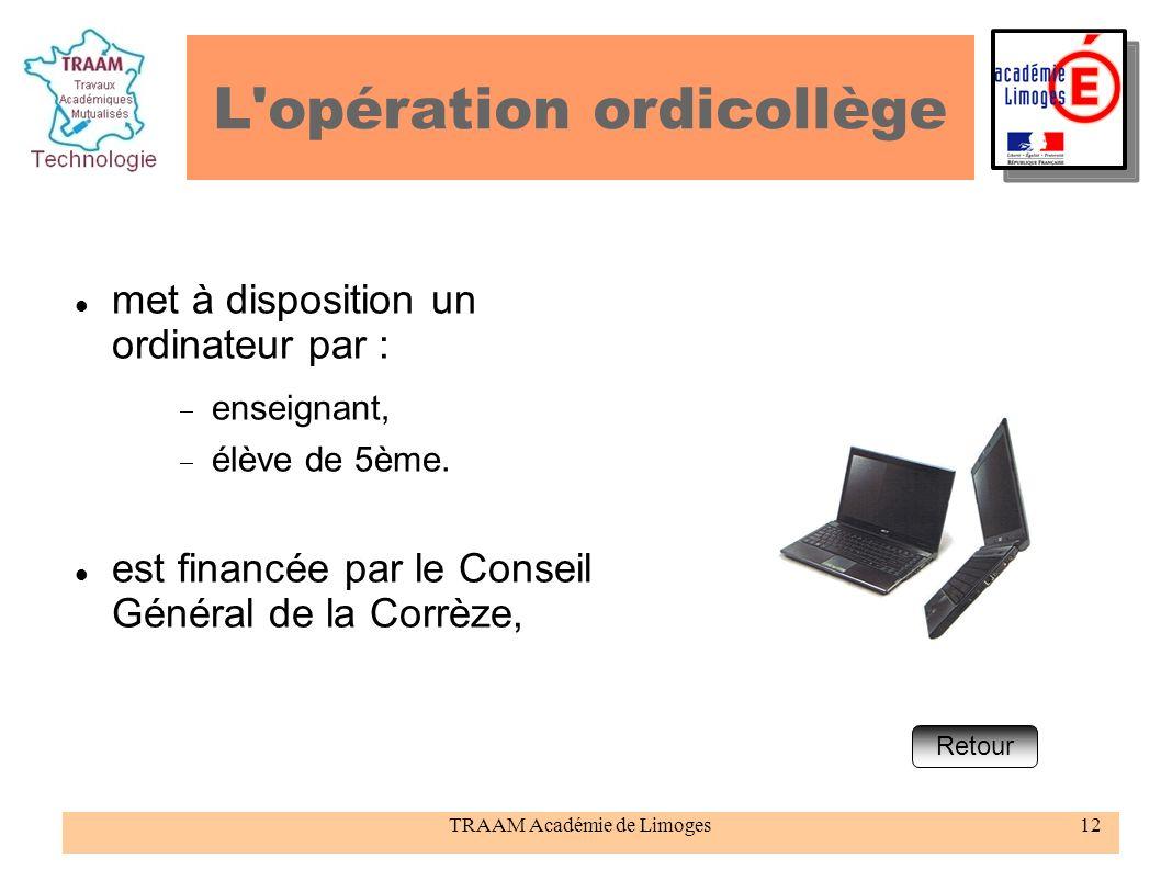 TRAAM Académie de Limoges12 L'opération ordicollège met à disposition un ordinateur par : enseignant, élève de 5ème. est financée par le Conseil Génér