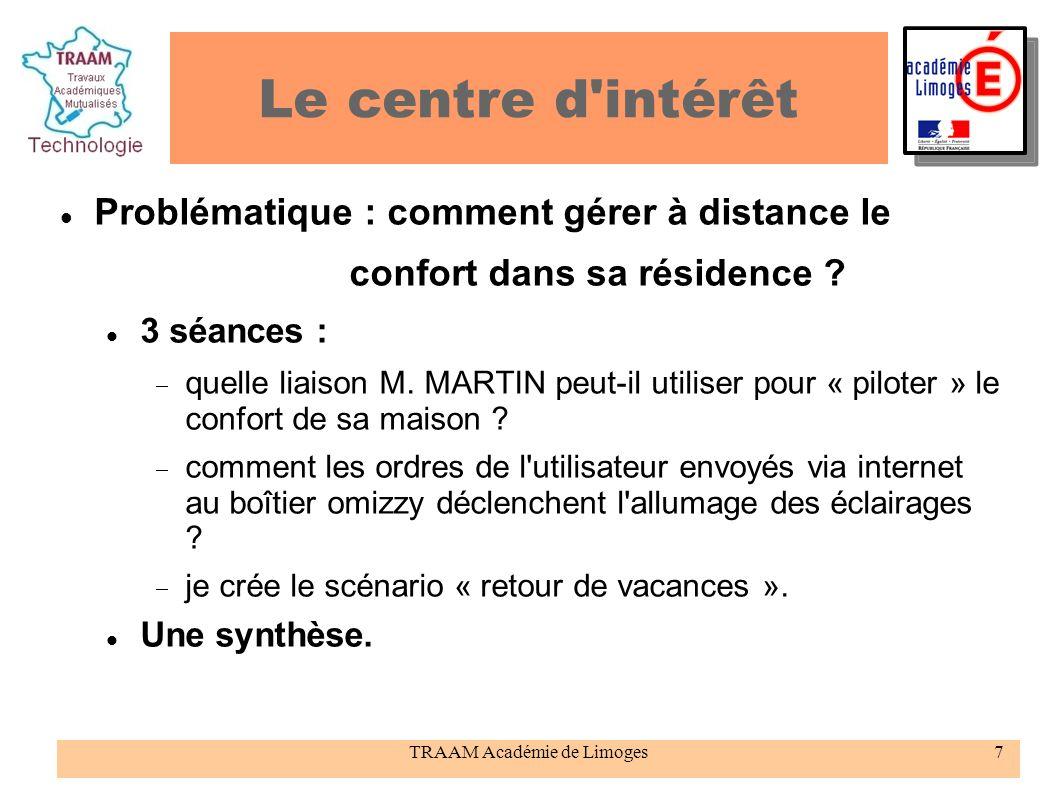 TRAAM Académie de Limoges7 Le centre d'intérêt Problématique : comment gérer à distance le confort dans sa résidence ? 3 séances : quelle liaison M. M