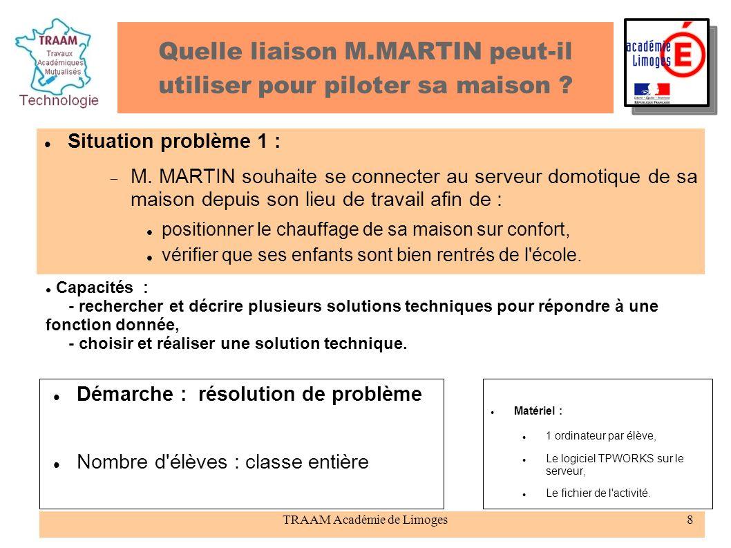 TRAAM Académie de Limoges8 Quelle liaison M.MARTIN peut-il utiliser pour piloter sa maison ? Situation problème 1 : M. MARTIN souhaite se connecter au