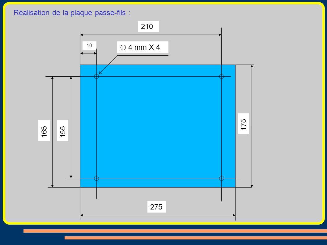Réalisation de la plaque passe-fils : 175 210 165 155 275 10 4 mm X 4