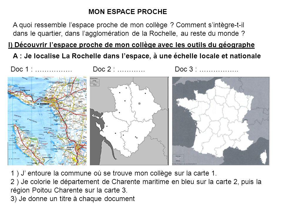 A : Je localise La Rochelle dans lespace, à une échelle locale et nationale Doc 1 : …………….Doc 2 : …………Doc 3 : …………….. 1 ) J entoure la commune où se t