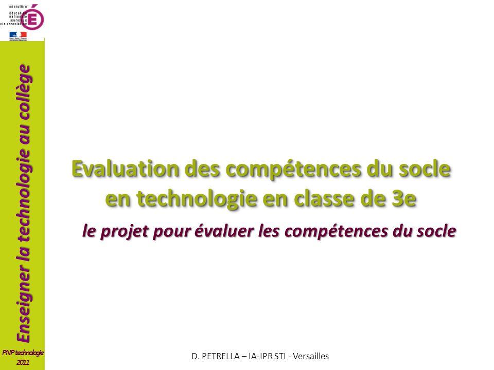 Enseigner la technologie au collège PNP technologie 2011 Evaluation des compétences du socle en technologie en classe de 3e le projet pour évaluer les compétences du socle D.