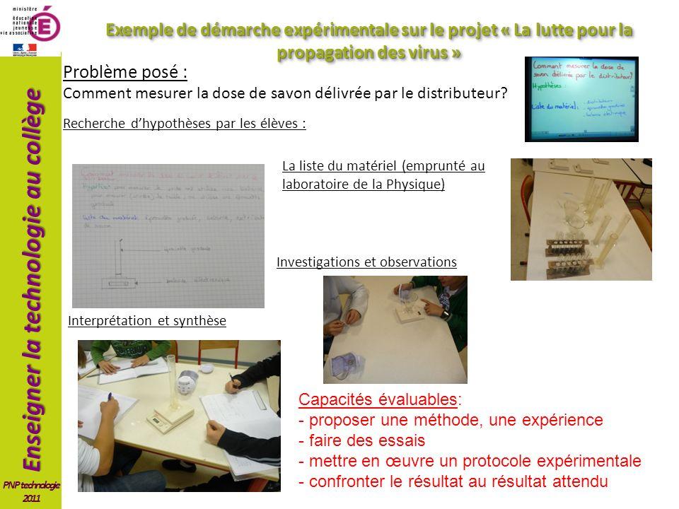 Enseigner la technologie au collège PNP technologie 2011 Exemple de démarche expérimentale sur le projet « La lutte pour la propagation des virus » Problème posé : Comment mesurer la dose de savon délivrée par le distributeur.