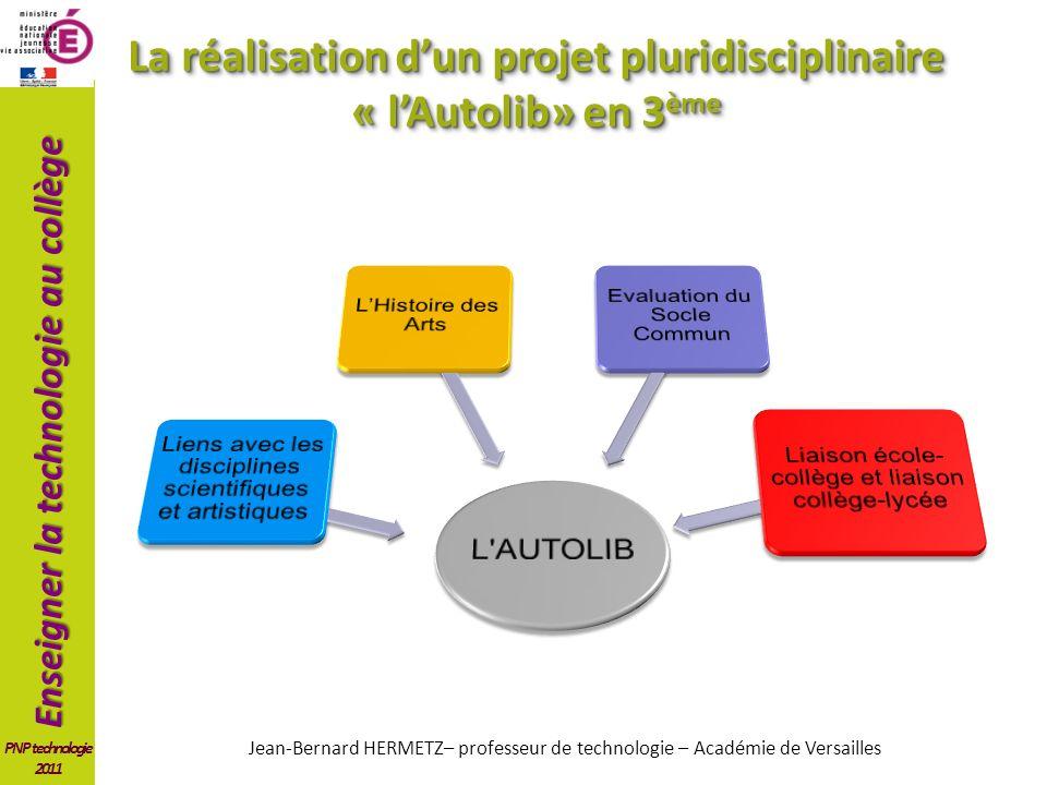 Enseigner la technologie au collège PNP technologie 2011 La réalisation dun projet pluridisciplinaire « lAutolib» en 3 ème Jean-Bernard HERMETZ– profe