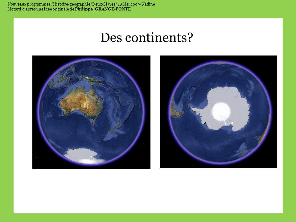 Nouveaux programmes /Histoire-géographie/Deux-Sèvres/ 18 Mai 2009/Nadine Motard daprès une idée originale de Philippe GRANGE-PONTE Des continents