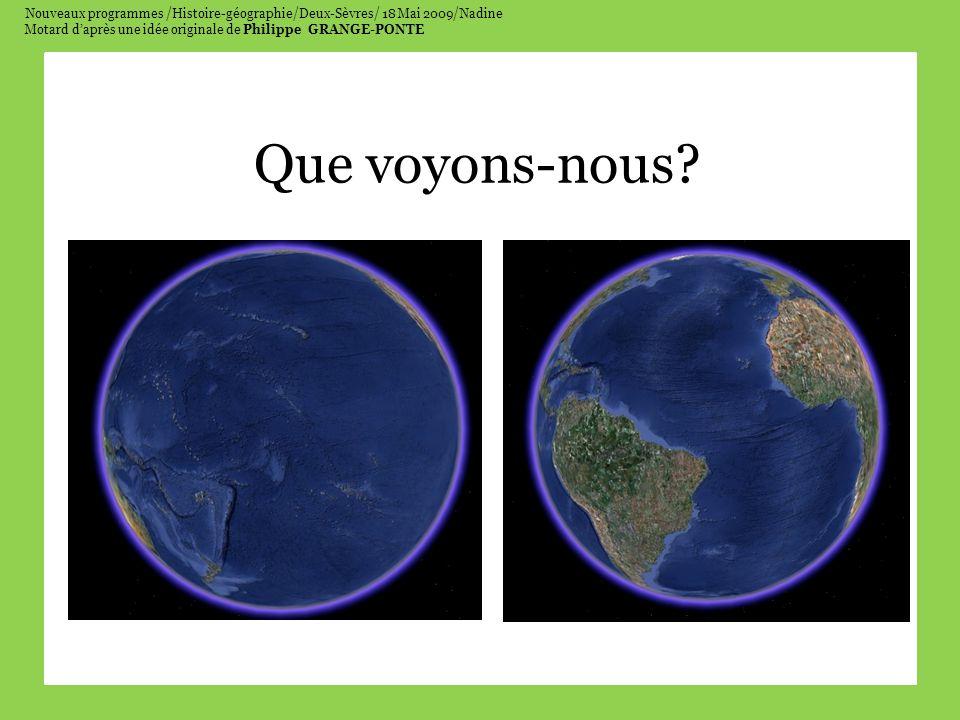 Nouveaux programmes /Histoire-géographie/Deux-Sèvres/ 18 Mai 2009/Nadine Motard daprès une idée originale de Philippe GRANGE-PONTE Que voyons-nous