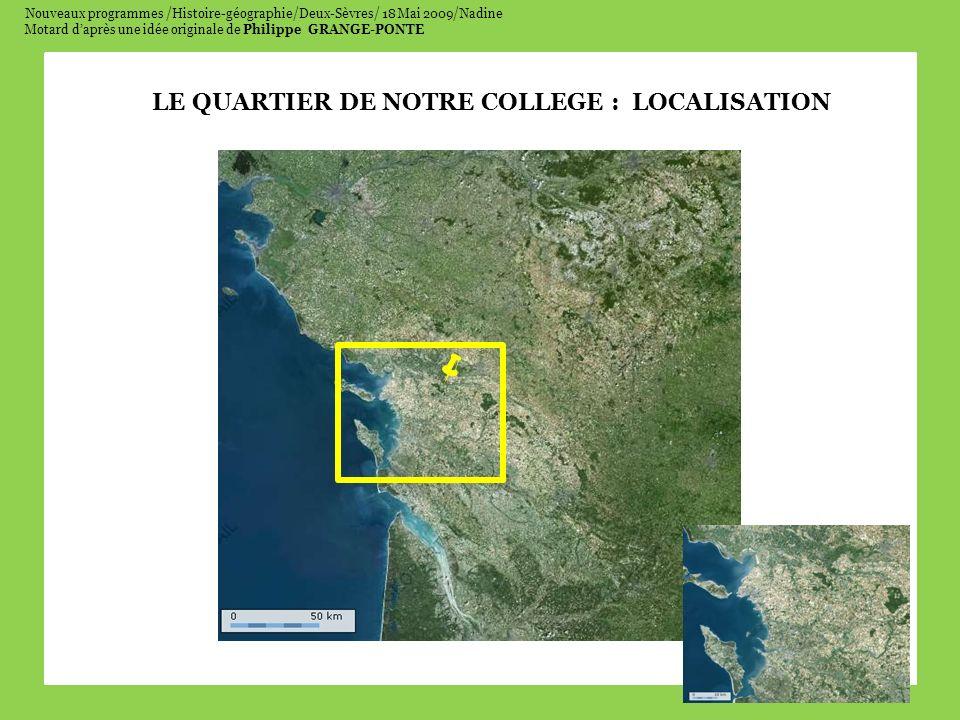 Nouveaux programmes /Histoire-géographie/Deux-Sèvres/ 18 Mai 2009/Nadine Motard daprès une idée originale de Philippe GRANGE-PONTE LE QUARTIER DE NOTRE COLLEGE : LOCALISATION