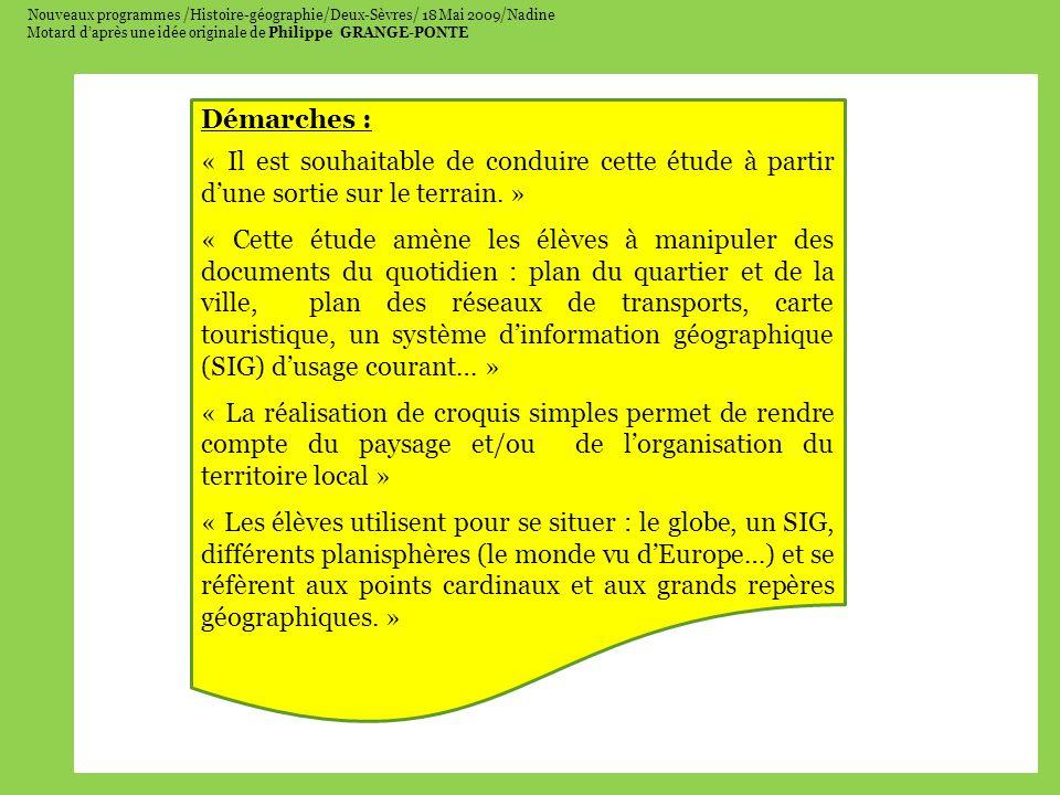 Nouveaux programmes /Histoire-géographie/Deux-Sèvres/ 18 Mai 2009/Nadine Motard daprès une idée originale de Philippe GRANGE-PONTE Démarches : « Il est souhaitable de conduire cette étude à partir dune sortie sur le terrain.