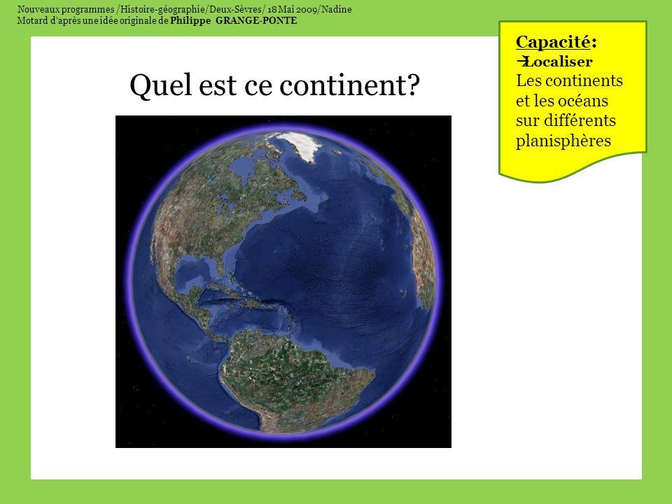 Nouveaux programmes /Histoire-géographie/Deux-Sèvres/ 18 Mai 2009/Nadine Motard daprès une idée originale de Philippe GRANGE-PONTE Quel est ce continent.