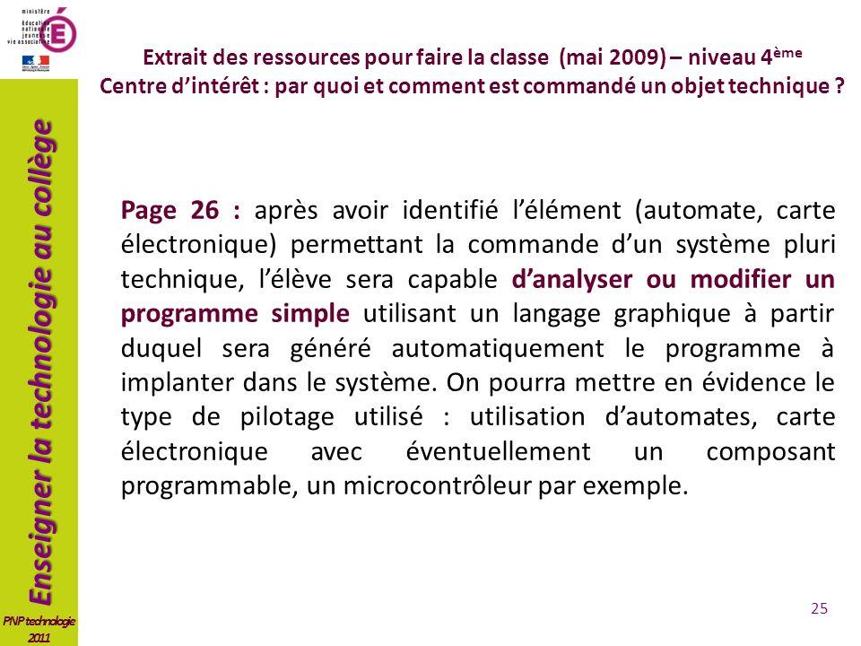 Enseigner la technologie au collège PNP technologie 2011 Page 26 : après avoir identifié lélément (automate, carte électronique) permettant la command