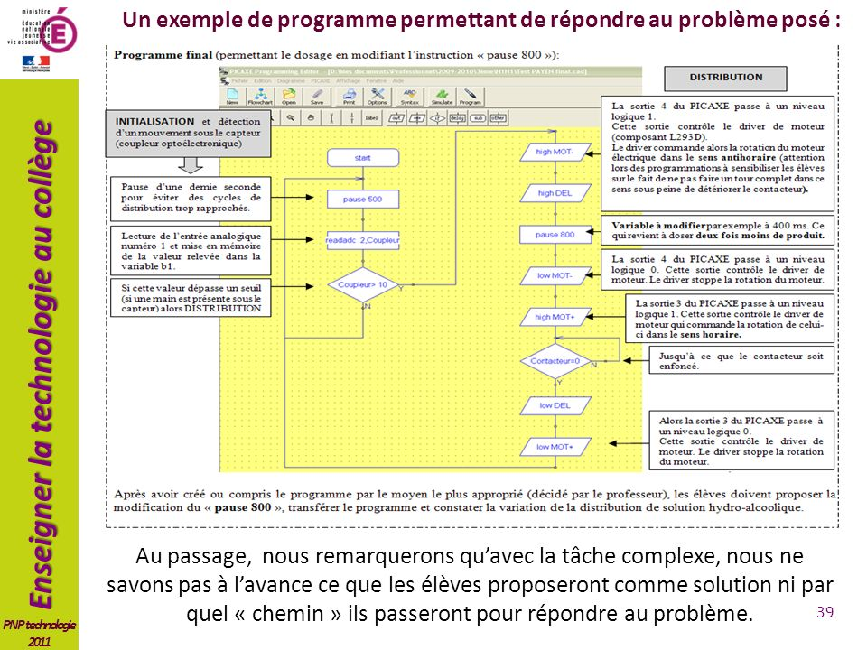 Enseigner la technologie au collège PNP technologie 2011 Un exemple de programme permettant de répondre au problème posé : Au passage, nous remarquero