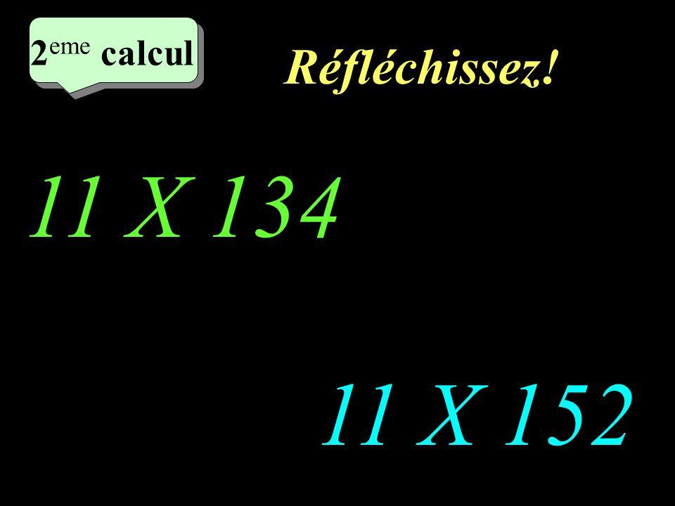 Ecrivez! –1–1 1 er calcul 1 er calcul 1 er calcul 11 X 122 11 X 134