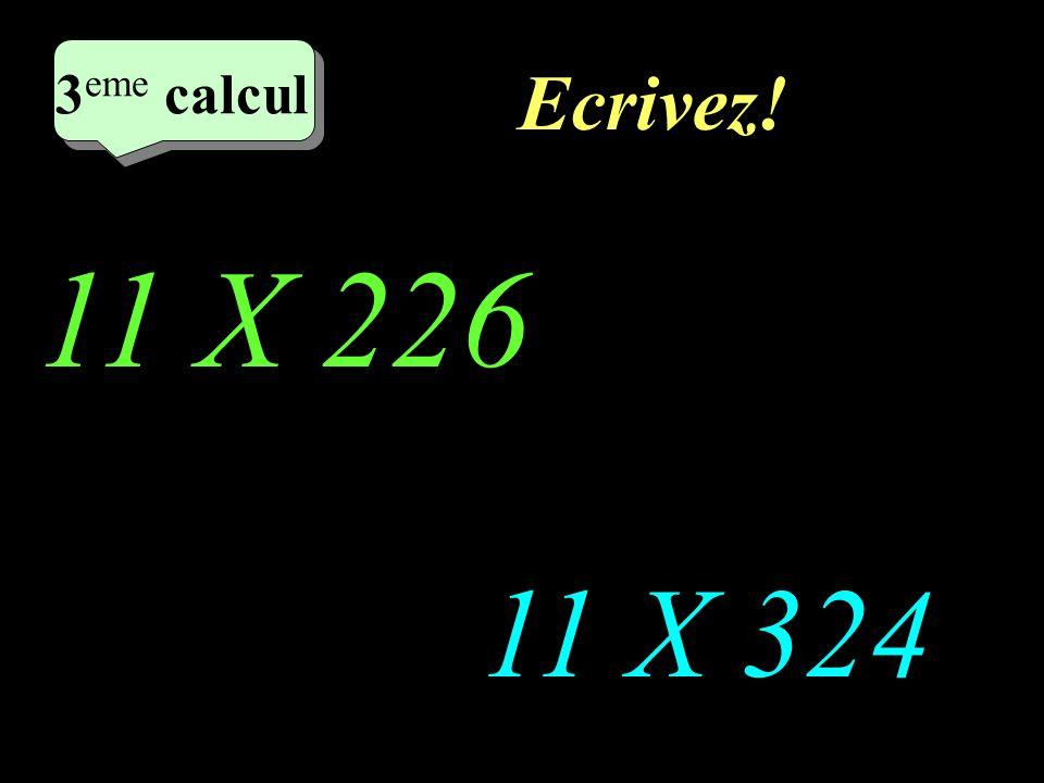 Réfléchissez! 11 X 226 11 X 324 2 eme calcul 3 eme calcul 3 eme calcul 3 eme calcul