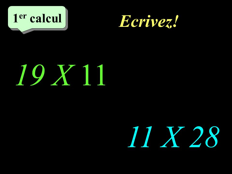 Réfléchissez! –1–1 1 er calcul 19 X 11 http://welcome.to/masdestraverses 11 X 28